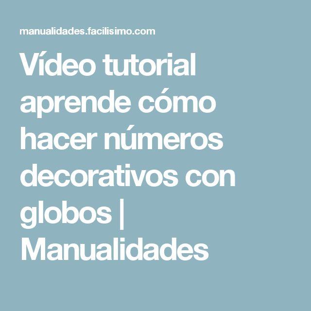 Vídeo tutorial aprende cómo hacer números decorativos con globos | Manualidades