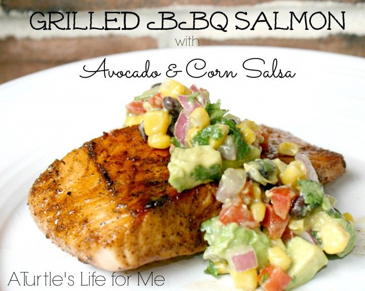 Grilled BBQ Salmon with Avocado & Corn Salsa - A Turtles Life for Me