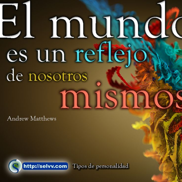 El mundo es un reflejo de nosotros mismos. Andrew Matthews selvv.com/…