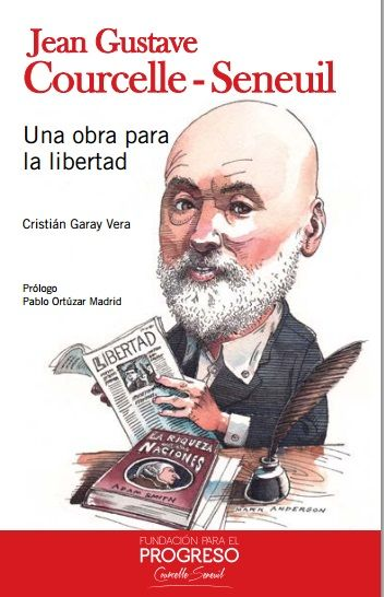 Jean Gustave Courcelle-Seneuil. Una obra para la libertad (2013) por Cristián Garay. Descargar aquí: http://www.fppchile.cl/wp-content/uploads/2014/09/JGCS_Fundacion_para_el_Progreso.pdf