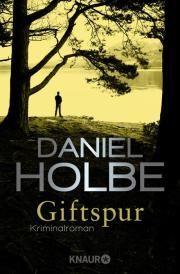 Giftspur von Daniel Holbe - Sabine Kaufmann ermittelte zuvor für Julia Durant, die Kultkommissarin des verstorbenen Bestsellerautors Andreas Franz.