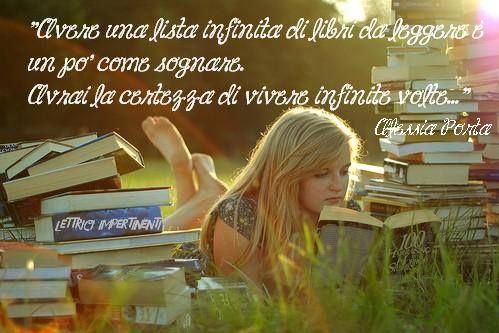 """""""Avere una lista infinita di libri da leggere è un po' come sognare. Avrai la certezza di vivere infinite volte."""" - Alessia Porta"""