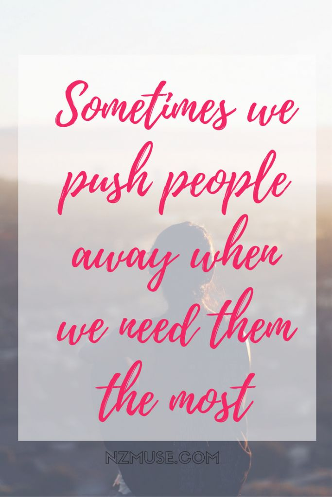 People do strange things when they're hurting. Sometimes we push our loved ones away - even though we need their support more than ever