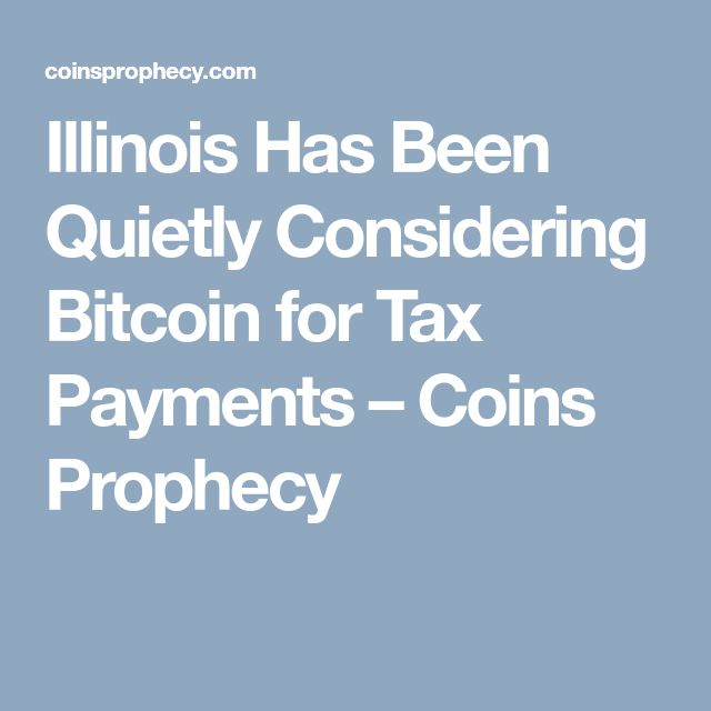 Illinois Has Been Quietly Considering Bitcoin for Tax Payments – Coins Prophecy