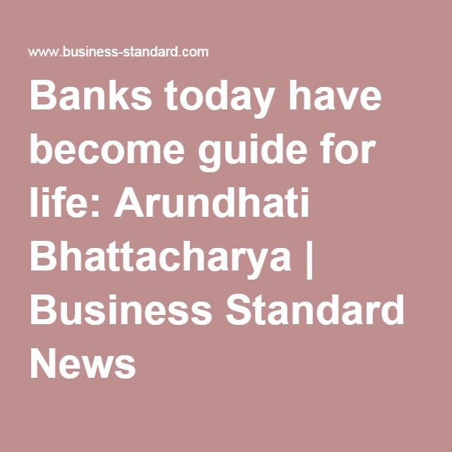 Banks today have become guide for life: Arundhati Bhattacharya | Business Standard News