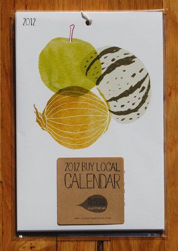 2012 Buy Local Calendar $24  This 2012 calendar acts as a handy reminder of what we should be buying locally every month. Each page shows a bright, cheerful seasonal fruit or vegetable.