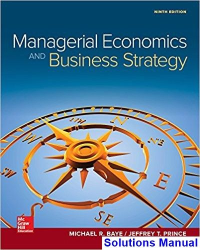 Managerial Economics and Business Strategy 9th Edition Baye Solutions Manual - Test bank, Solutions manual, exam bank, quiz bank, answer key for textbook download instantly!