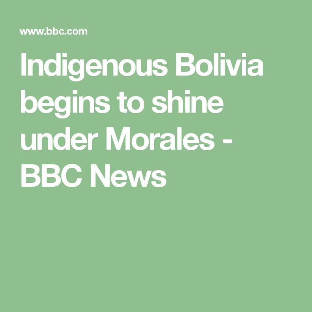 Indigenous Bolivia begins to shine under Morales - BBC News