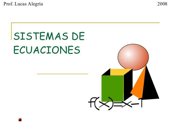 SISTEMAS DE ECUACIONES Prof. Lucas Alegría 2008