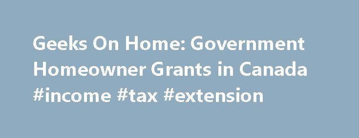 Geeks On Home: Government Homeowner Grants in Canada #income #tax #extension http://incom.nef2.com/2017/05/11/geeks-on-home-government-homeowner-grants-in-canada-income-tax-extension/  #home grants for low income families # Government Homeowner Grants in Canada Government Homeowner Grants in Canada. Canadians flocked to take advantage of the Harper government s Home Renovation Tax Credit (HRTC) to save money on their taxes while improving their living spaces. Unfortunately, the HRTC was only…