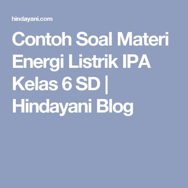 Contoh Soal Materi Energi Listrik IPA Kelas 6 SD | Hindayani Blog