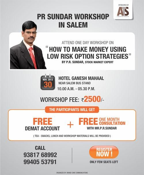 P R Sundar- Options, Hedging & Delta Hedging Workshop in Salem  Title: ''How To Make Money Using Low Risk Option Strategies'' Time: 10.00  A.M, - 05.30 P.M Venue: Hotel Ganesh Mahaal Near Salem Bus Stand   For More: http://prsundar.in