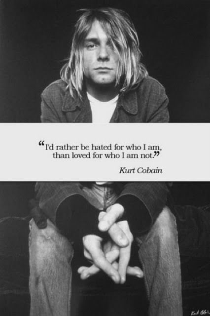 kurt cobain... probably favorite quote of all time.