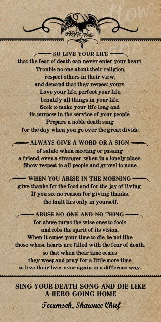 Poem by Tecumseh, American Shawnee Chief. The movie Act of Valor at the end, used this amazing poem. It has special meanings for different