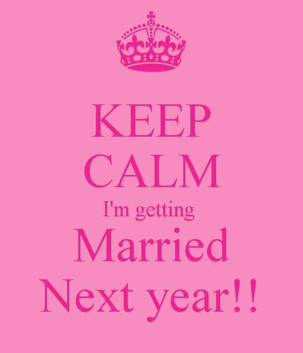 keep calm im getting marry next year | KEEP CALM I'm getting Married Next year!!
