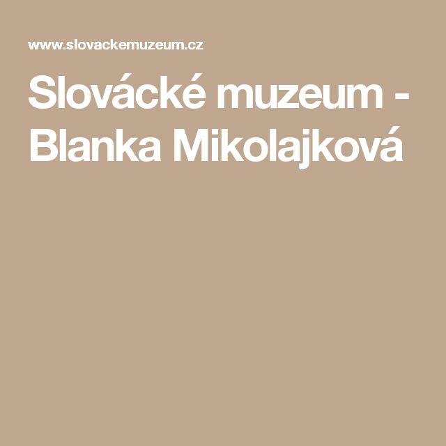Slovácké muzeum - Blanka Mikolajková