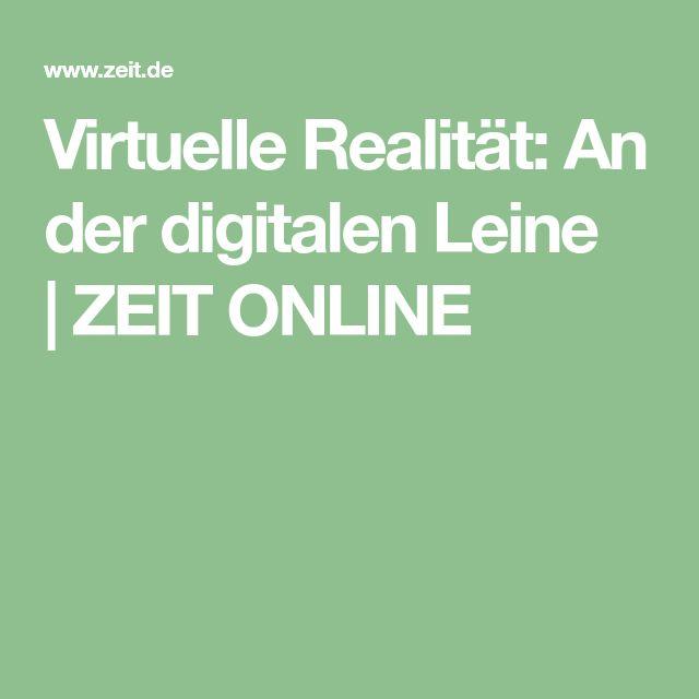 Virtuelle Realität: An der digitalen Leine |ZEIT ONLINE