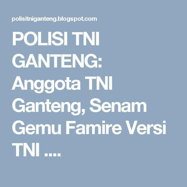 POLISI TNI GANTENG: Anggota TNI Ganteng, Senam Gemu Famire Versi TNI ....