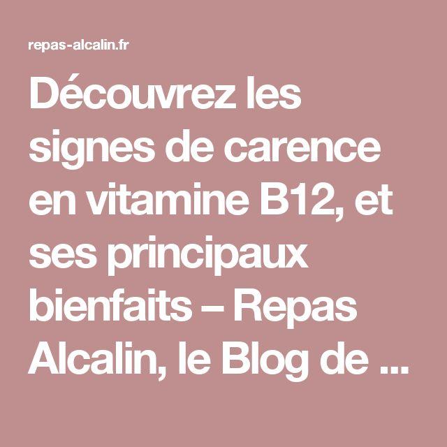 Découvrez les signes de carence en vitamine B12, et ses principaux bienfaits – Repas Alcalin, le Blog de l'équilibre Acido-Basique