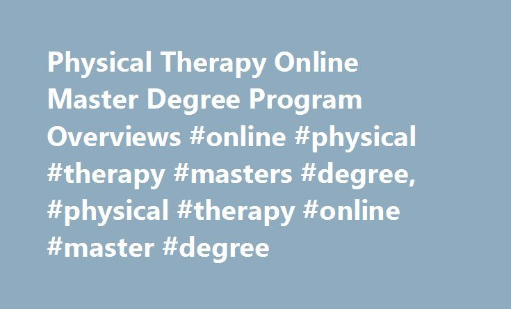Physical Therapy Online Master Degree Program Overviews #online #physical #therapy #masters #degree, #physical #therapy #online #master #degree http://philippines.remmont.com/physical-therapy-online-master-degree-program-overviews-online-physical-therapy-masters-degree-physical-therapy-online-master-degree/  # Physical Therapy Online Master Degree Program Overviews Art Therapist Dance Therapist Kinesiotherapist Music Therapist Occupational Therapy Physical Therapy Prosthetics and Orthotics…