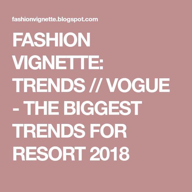 FASHION VIGNETTE: TRENDS // VOGUE - THE BIGGEST TRENDS FOR RESORT 2018