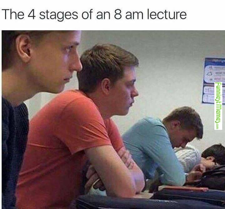 My school starts at 8am every day... Imagine a 7am lecture.THAT'S THE ONE I DON'T LIKE GOING TO.