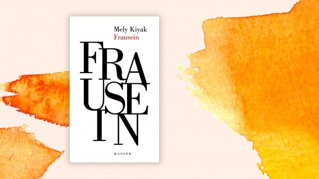 Das Cover Von Mely Kiyaks Frausein Vor Deutschlandfunk Kultur Hintergrund Hanser Deutschlandradio Frau Deutschlandfunk Funk