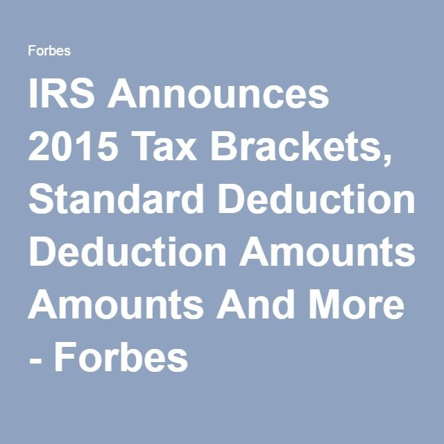 IRS Announces 2015 Tax Brackets, Standard Deduction Amounts And More - Forbes
