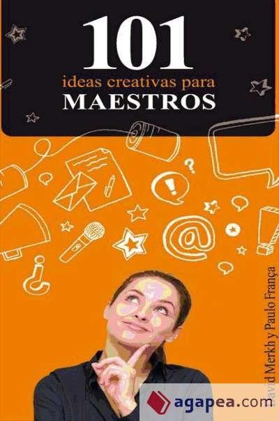 101 ideas creativas para maestros / David Merkh e Paulo França, (aut.)
