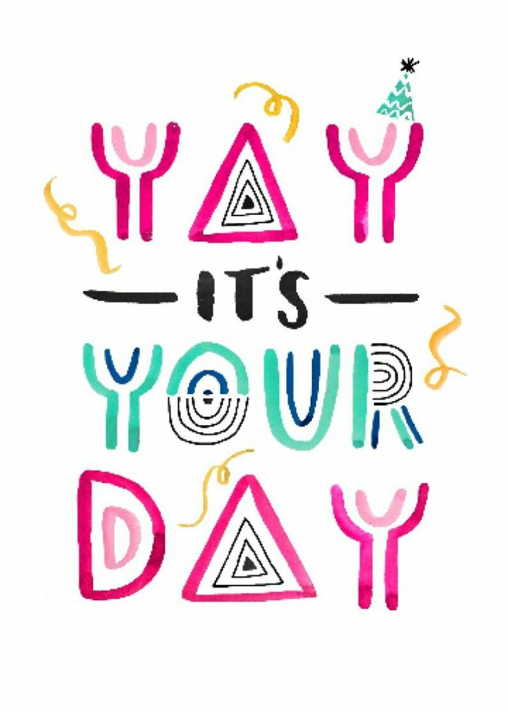 YaY it's your day