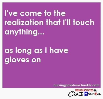 Hahahahahaha!!! That's because we have to! MRSA? No problem, I have gloves on! Nursing Student Problems.