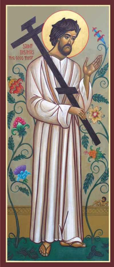 "St. Dismus the Penitent Thief - he was hung on the cross next to Christ & asked Christ to remember him in His Kingdom & Christ said to him, ""Truly, I say to you, today you will be with me in paradise""."