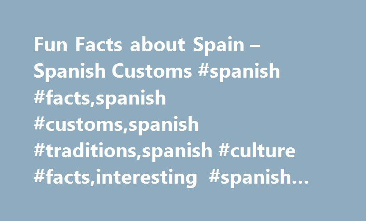 Fun Facts about Spain – Spanish Customs #spanish #facts,spanish #customs,spanish #traditions,spanish #culture #facts,interesting #spanish #facts,spanish #fun #facts http://india.nef2.com/fun-facts-about-spain-spanish-customs-spanish-factsspanish-customsspanish-traditionsspanish-culture-factsinteresting-spanish-factsspanish-fun-facts/  # Fun Facts about Spain Learn more about fun facts about Spain. Here is a selection of our favorite fun facts about Spain that the average person might not…