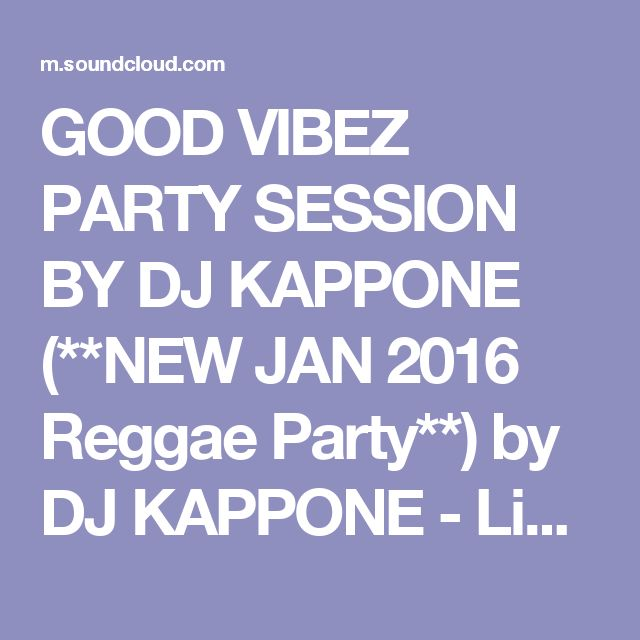 GOOD VIBEZ PARTY SESSION BY DJ KAPPONE (**NEW JAN 2016 Reggae Party**) by DJ KAPPONE - Listen to music