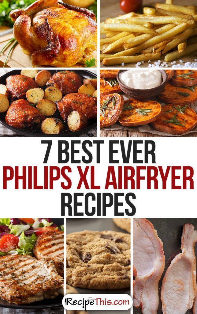 7 Best Ever Philips XL Airfryer Recipes at recipethis.com