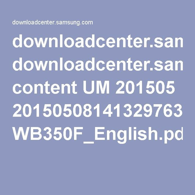downloadcenter.samsung.com content UM 201505 20150508141329763 WB350F_English.pdf