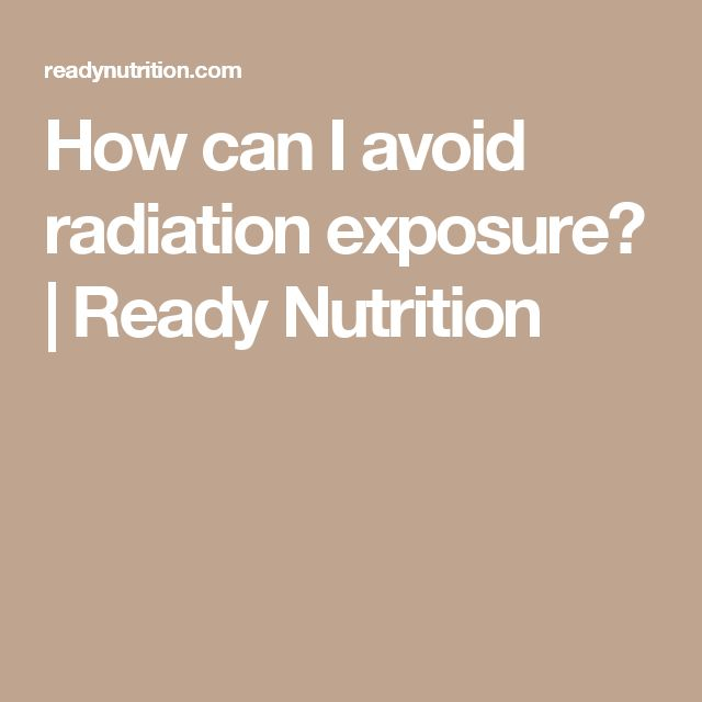 How can I avoid radiation exposure? | Ready Nutrition
