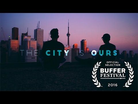 The City is Ours- Toronto Short Film - YouTube
