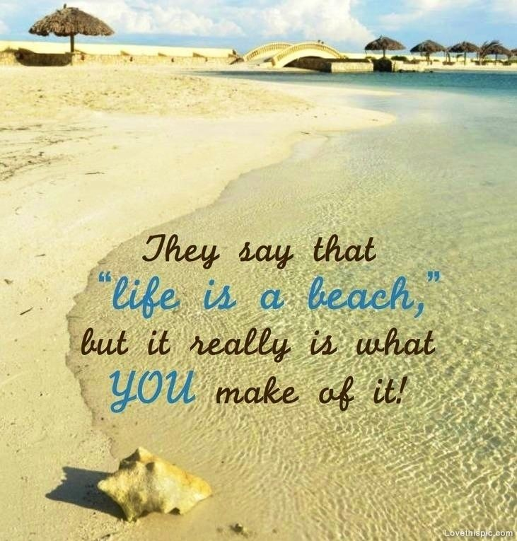 They say life is a beach quotes summer beach ocean