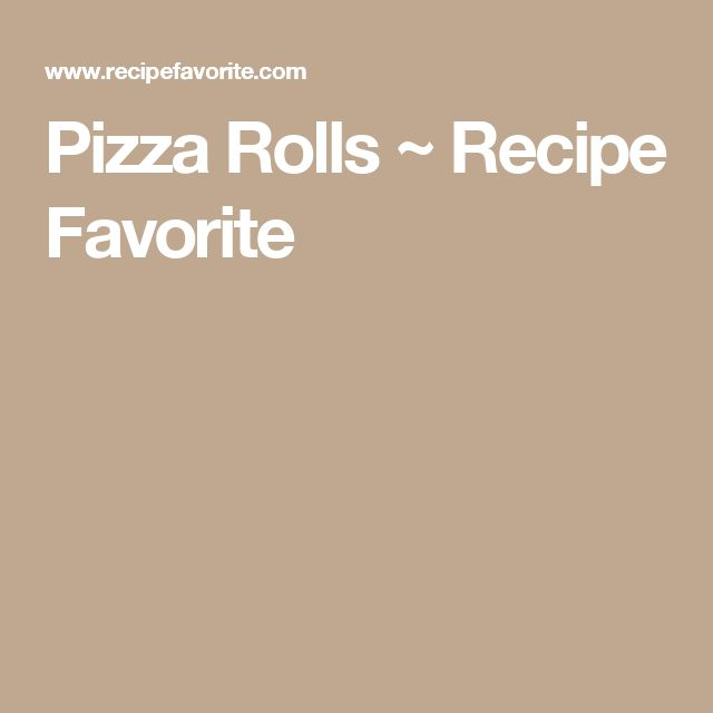 Pizza Rolls ~ Recipe Favorite