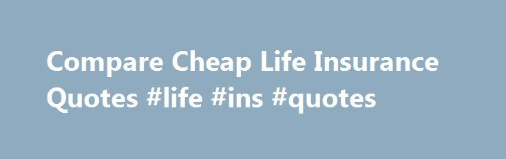 Compare Cheap Life Insurance Quotes #life #ins #quotes http://commercial.nef2.com/compare-cheap-life-insurance-quotes-life-ins-quotes/  # Life Insurance What is life insurance? Life insurance is a type of insurance contract which pays out a lump sum to your dependants should you pass away during the term of the contract. The cost of a policy is determined by a number of factors including your age, health and lifestyle. Why should I take out life insurance? Life insurance is a vital part of…