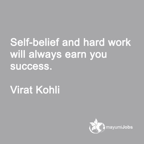 Self-belief and hard work will always earn you success. --- Virat Kohli