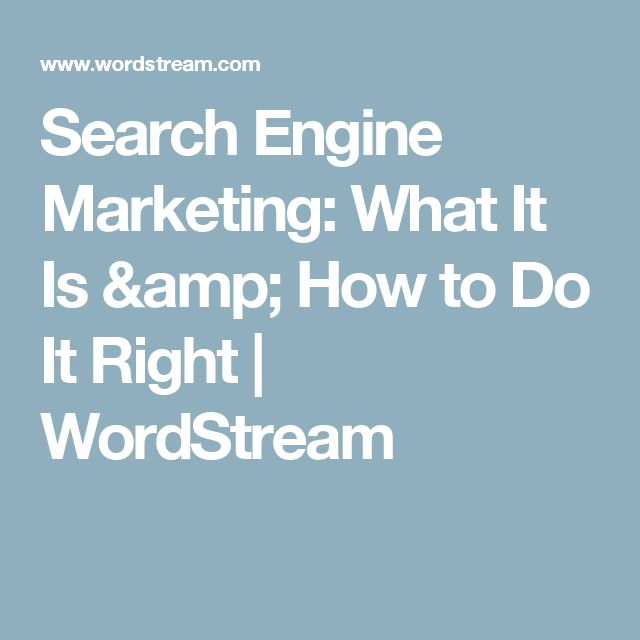 Search Engine Marketing: What It Is & How to Do It Right | WordStream