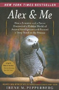 Alex & Me: How a Scientist and a Parrot Discovered a Hidden World of Animal Intelligence-and Formed a Deep Bond i... (Paperback)