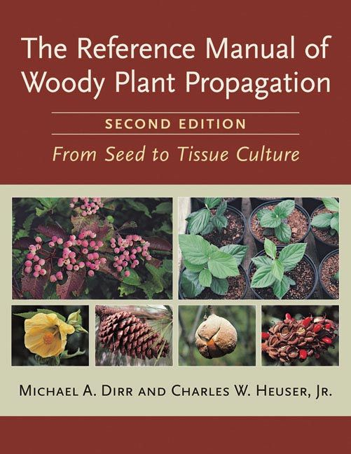 The Reference Manual of Woody Plant Propagation: From Seed to Tissue Culture (Second Edition) from Timber Press