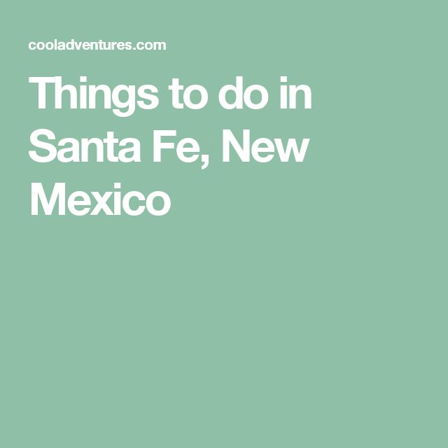 Things to do in Santa Fe, New Mexico