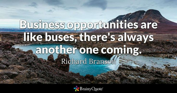 Business opportunities are like buses, there's always another one coming. - Richard Branson #business #brand #businessowner #newbusiness #newowner #enterpreneur #success
