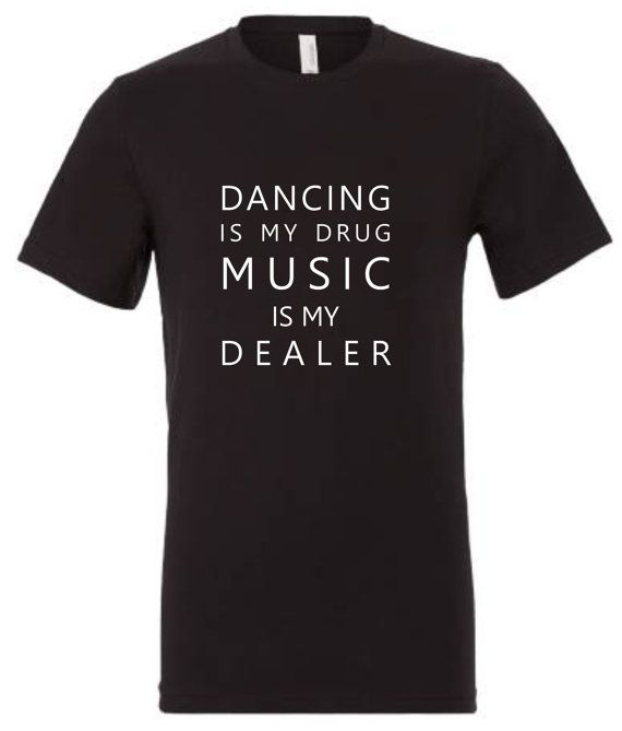 Dancing is my drug, music is my dealer t shirt funny humour top streetwear urban music rave house dance techno party festival