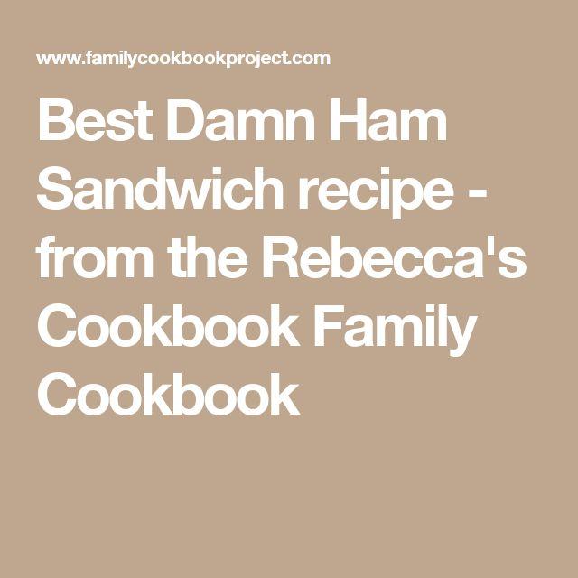 Best Damn Ham Sandwichrecipe - from the Rebecca's Cookbook Family Cookbook