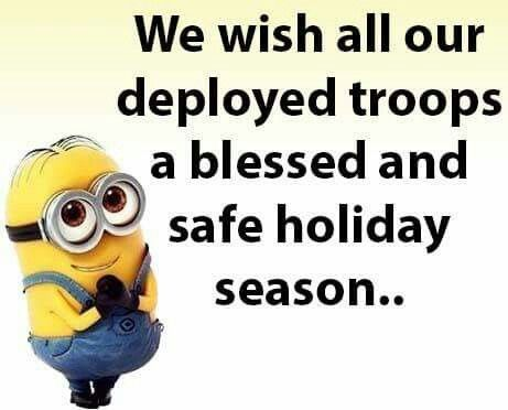 We wish all our deployed troops a blessed and safe holiday season.. - MERRY CHRISTMAS!!! - minion